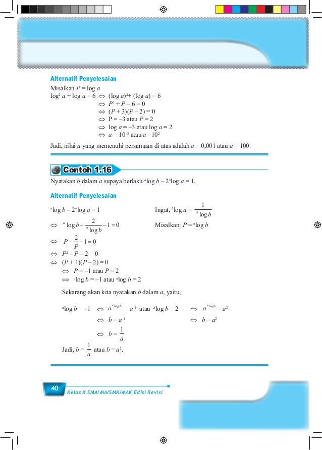 40 Kelas X SMA/MA/SMK/MAK Edisi Revisi Alternatif Penyelesaian Misalkan P = log a log2 a + log a = 6 ⇔(log a)2 + (log a)...