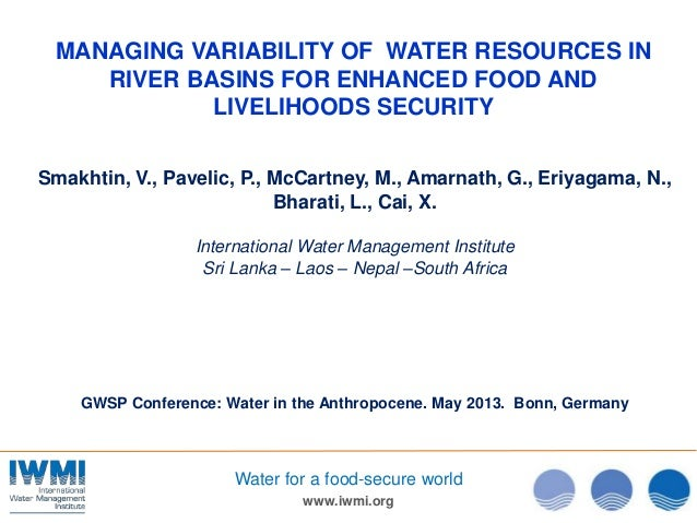 www.iwmi.orgWater for a food-secure worldMANAGING VARIABILITY OF WATER RESOURCES INRIVER BASINS FOR ENHANCED FOOD ANDLIVEL...