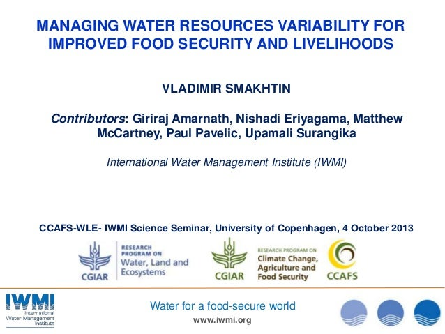 www.iwmi.org Water for a food-secure world MANAGING WATER RESOURCES VARIABILITY FOR IMPROVED FOOD SECURITY AND LIVELIHOODS...
