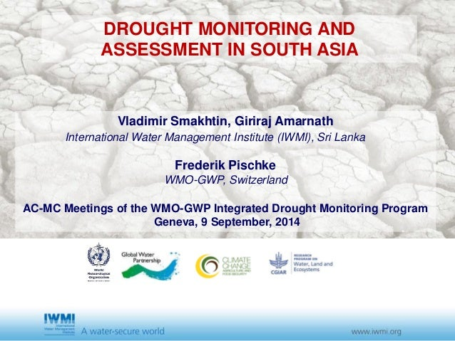 DROUGHT MONITORING AND  ASSESSMENT IN SOUTH ASIA  Vladimir Smakhtin, Giriraj Amarnath  International Water Management Inst...