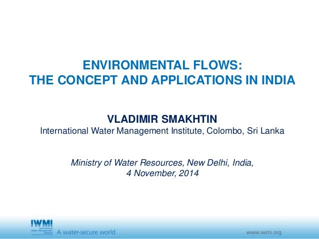 ENVIRONMENTAL FLOWS:  THE CONCEPT AND APPLICATIONS IN INDIA  VLADIMIR SMAKHTIN  International Water Management Institute, ...