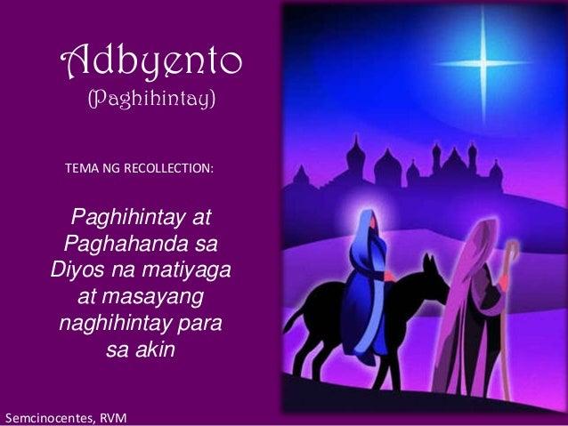 Adbyento (Paghihintay) TEMA NG RECOLLECTION:  Paghihintay at Paghahanda sa Diyos na matiyaga at masayang naghihintay para ...