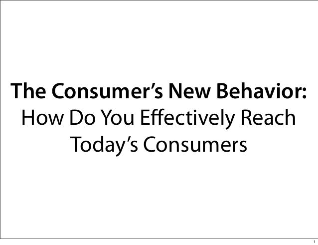 The Consumer's New Behavior: How Do You Effectively Reach Today's Consumers 1