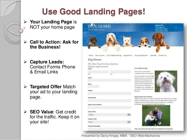 Use Good Landing Pages!  Your Landing Page is NOT your home page  Call to Action: Ask for the Business!  Capture Leads:...