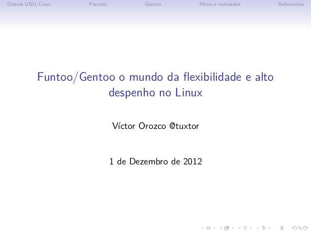 Distros GNU/Linux   Pacotes           Gentoo          Mitos e realidades   Referencias           Funtoo/Gentoo o mundo da ...