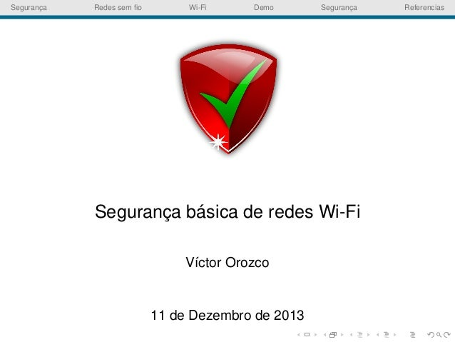 Seguranca ¸  Redes sem fio  Wi-Fi  Demo  Seguranca ¸  ´ Seguranca basica de redes Wi-Fi ¸ V´ctor Orozco ı  11 de Dezembro d...