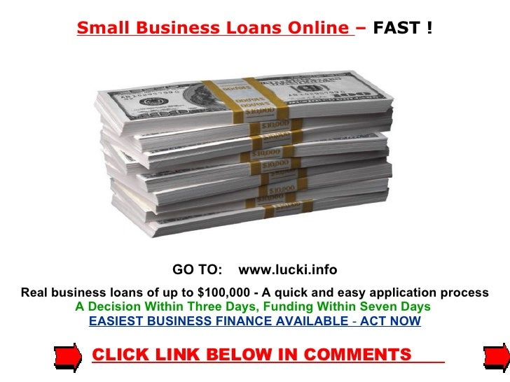 Small Business Loans Online  –  FAST ! GO TO:  www.lucki.info Real business loans of up to $100,000 - A quick and easy app...