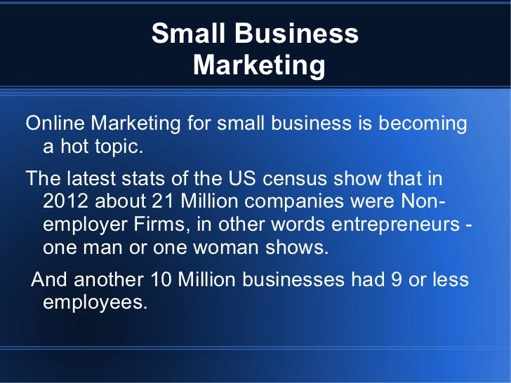 Small Business               MarketingOnline Marketing for small business is becoming a hot topic.The latest stats of the ...
