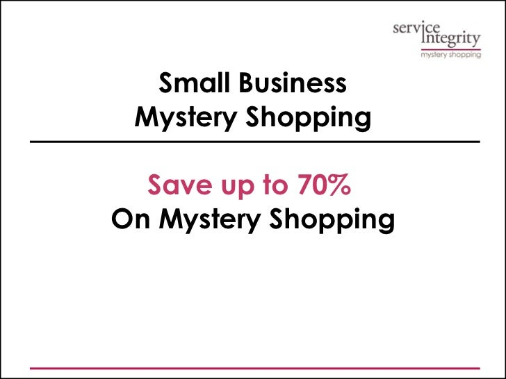 Small Business Mystery Shopping Save up to 70%   On Mystery Shopping