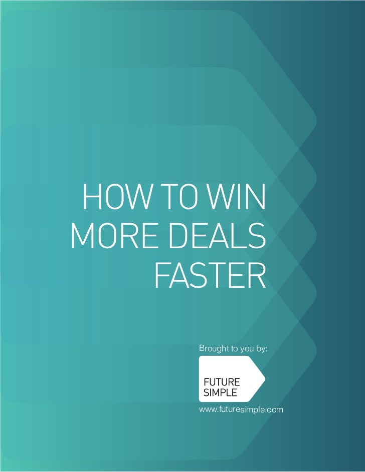HOW TO WINMORE DEALS    FASTER      Brought to you by:      www.futuresimple.com