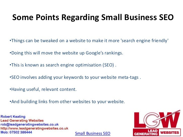 Some Points Regarding Small Business SEO•Things can be tweaked on a website to make it more search engine friendly•Doing t...