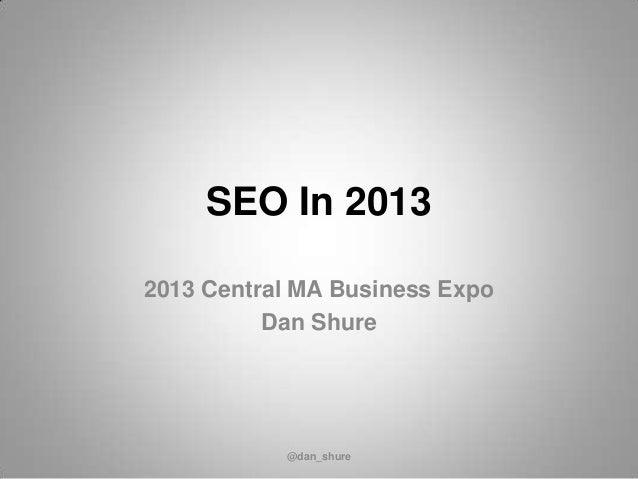 SEO In 2013 2013 Central MA Business Expo Dan Shure @dan_shure