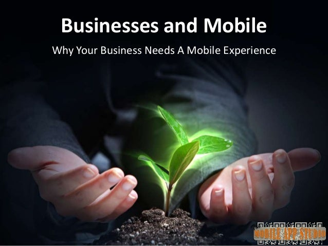 Businesses and MobileWhy Your Business Needs A Mobile Experience