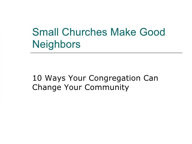 Small Churches Make Good Neighbors 10 Ways Your Congregation Can Change Your Community