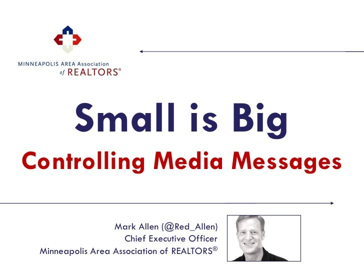 Small is Big Controlling Media Messages                    Mark Allen (@Red_Allen)                      Chief Executive Of...