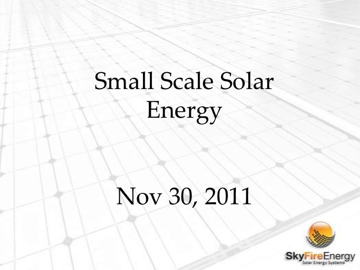 Small Scale Solar    Energy  Nov 30, 2011