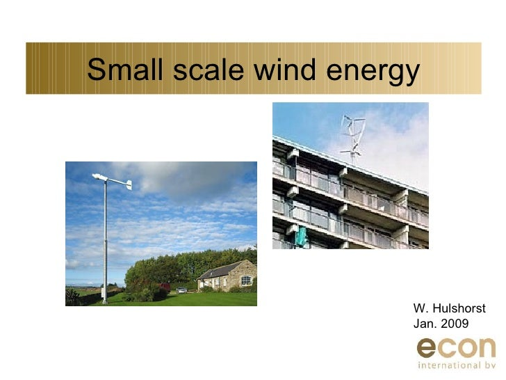Small scale wind energy W. Hulshorst Jan. 2009