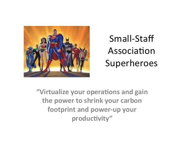 "Small-‐Staff                                 Associa.on                                Superheroes ""Virtualize you..."