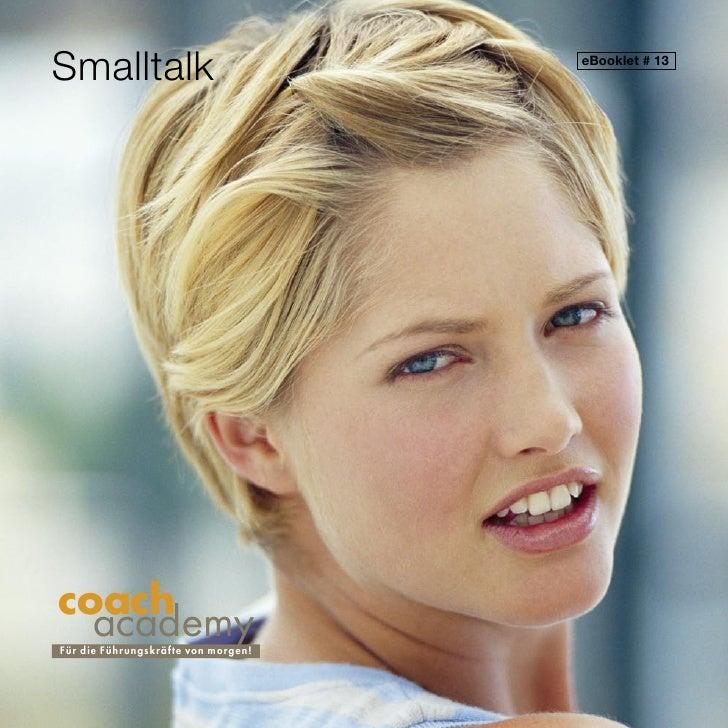 Smalltalk                               eBooklet # 13     coach   academy F ü r die Führ ungskräfte von morgen!