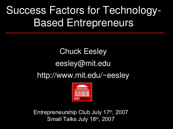 Chuck Eesley [email_address] http://www.mit.edu/~eesley Success Factors for Technology-Based Entrepreneurs Entrepreneurshi...