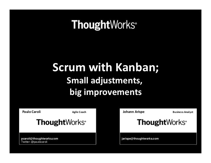 Scrum with Kanban;                           Small adjustments,                            big improvementsPaulo Caroli   ...
