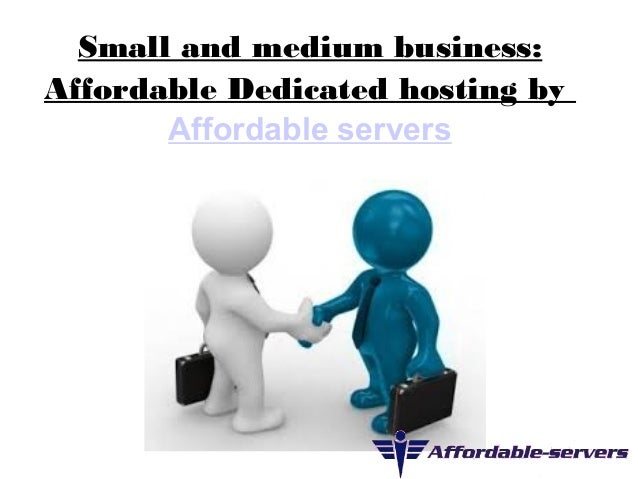 Small and medium business:  Affordable Dedicated hosting by  Affordable servers