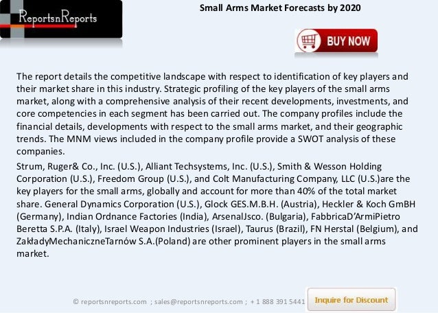 global small arms market (prweb) april 16, 2014 -- according to a new market research report of small arms market (pistols, rifles, sub machine guns, assault rifles and light machine.