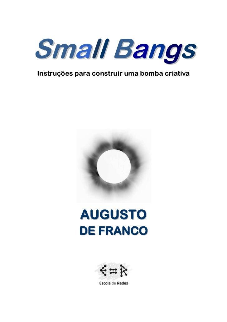 Small BangsInstruções para construir uma bomba criativa            A UG US TO            DE FRANCO                     1