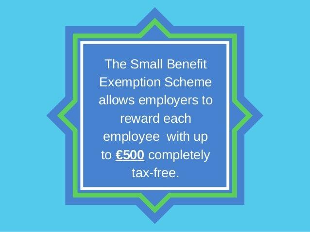TheSmallBenefit ExemptionScheme allowsemployersto rewardeach employeewithup to€500completely taxfree.