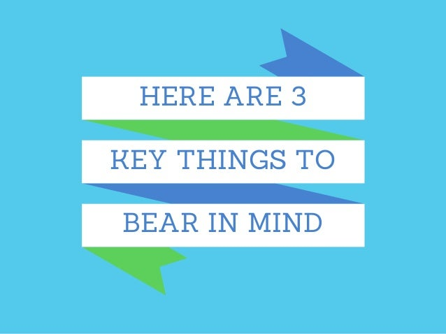 HERE ARE 3 BEAR IN MIND KEY THINGS TO