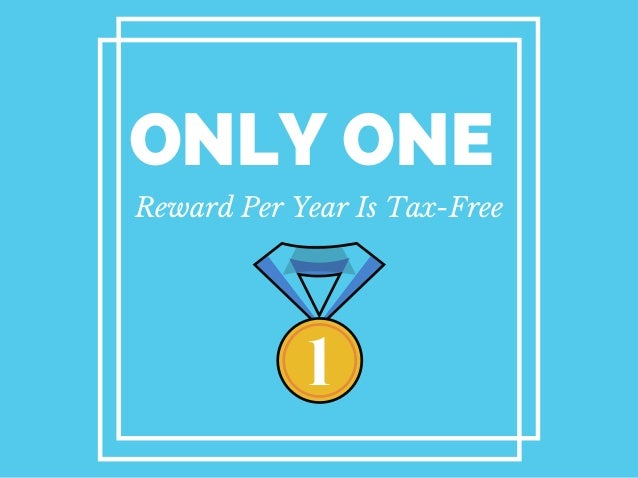 1 Reward Per Year Is Tax-Free ONLY ONE