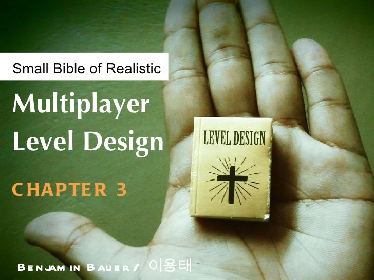 Small Bible of RealisticMultiplayerLevel DesignC HA P TE R 3B e n jam in B au e r / 이용태