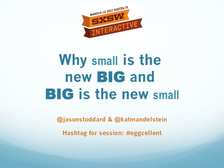 Why small is the  new BIG andBIG is the new small @jasonstoddard & @katmandelstein  Hashtag for session: #eggcellent