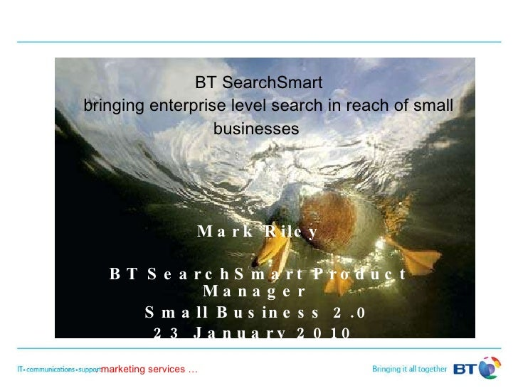 BT SearchSmart   bringing enterprise level search in reach of small businesses   Mark Riley BT SearchSmart Product Manager...