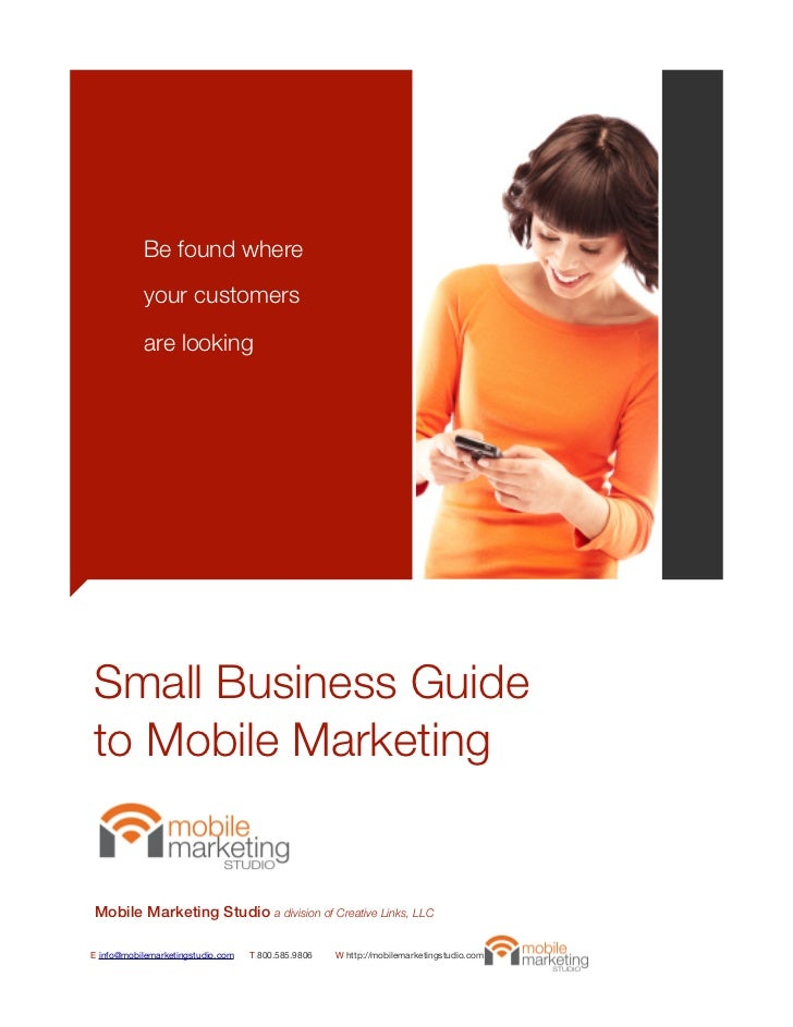 Be found where           your customers           are lookingSmall Business Guideto Mobile MarketingMobile Marketing Studi...