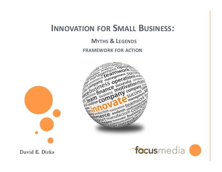 INNOVATION FOR SMALL BUSINESS:                        MYTHS & LEGENDS                     FRAMEWORK FOR...