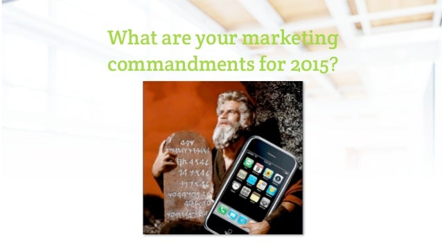 What are your marketing commandments for 2015?