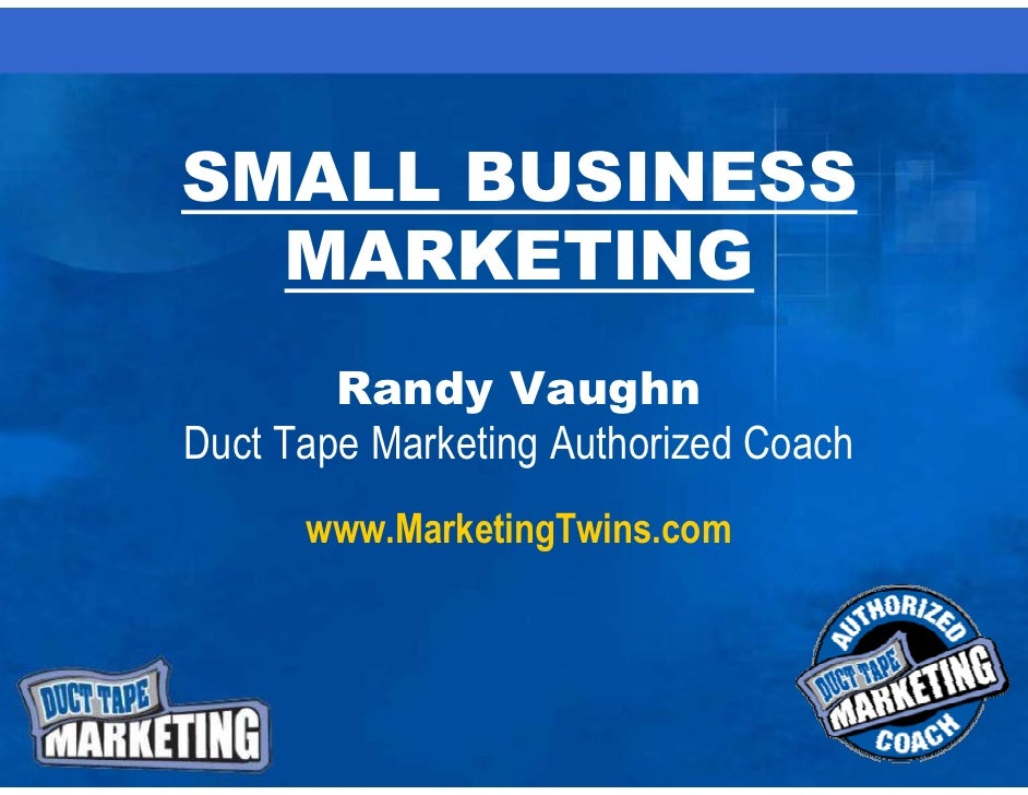 SMALL BUSINESS   MARKETING         Randy Vaughn Duct Tape Marketing Authorized Coach       www.MarketingTwins.com