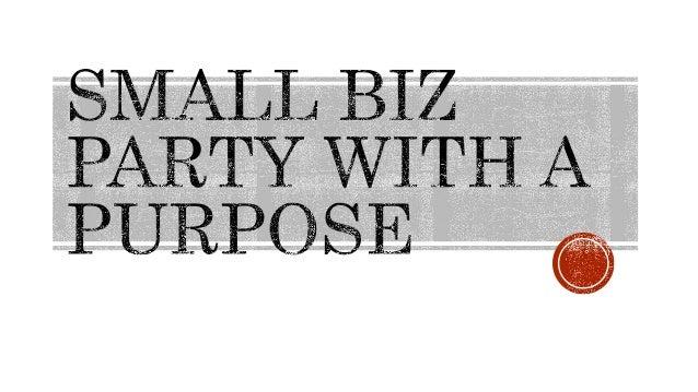 SMALL BIZ PARTY WITH A PURPOSE  Va 'A l,  . k