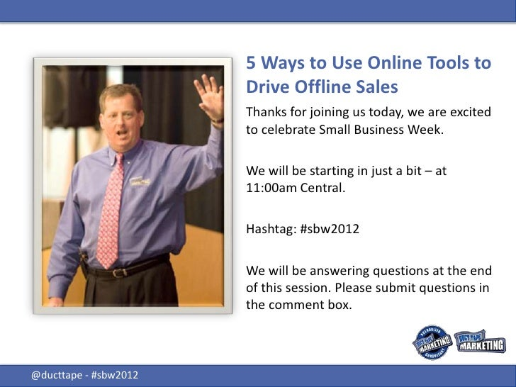 5 Ways to Use Online Tools to                       Drive Offline Sales                       Thanks for joining us today,...