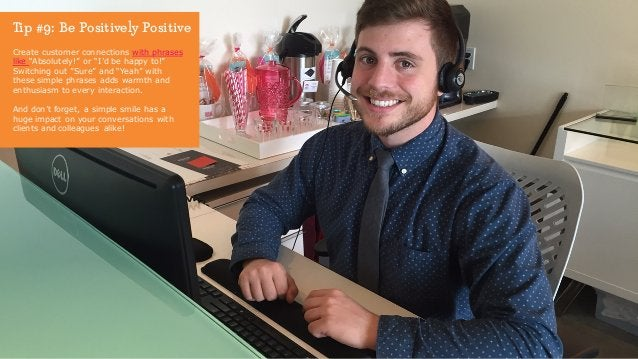 """Tip #9: Be Positively Positive Create customer connections with phrases like """"Absolutely!"""" or """"I'd be happy to!"""" Switching..."""