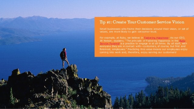 Tip #1: Create Your Customer Service Vision Small businesses who frame their decisions around their vision, or set of valu...