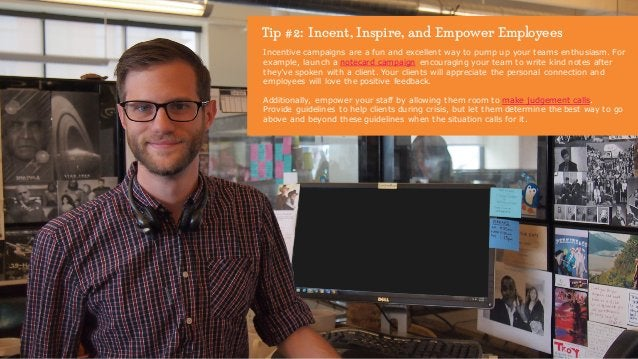 Tip #2: Incent, Inspire, and Empower Employees Incentive campaigns are a fun and excellent way to pump up your teams enthu...