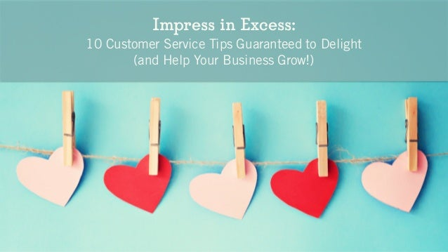 Impress in Excess: 10 Customer Service Tips Guaranteed to Delight (and Help Your Business Grow!)