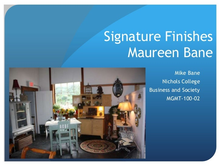 Signature Finishes    Maureen Bane                 Mike Bane            Nichols College       Business and Society        ...