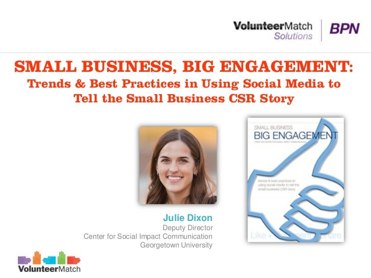 SMALL BUSINESS, BIG ENGAGEMENT: Trends & Best Practices in Using Social Media to        Tell the Small Business CSR Story ...