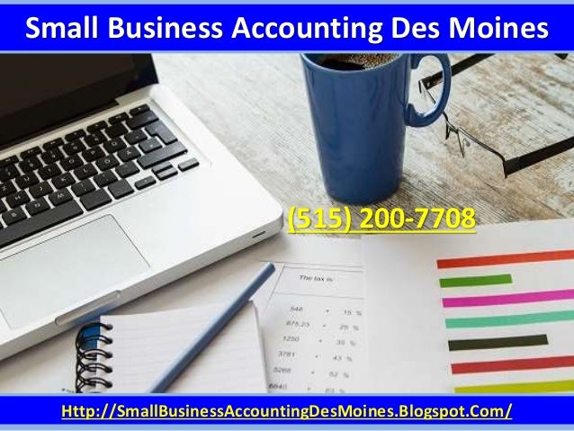 Small Business Accounting Des Moines Http://SmallBusinessAccountingDesMoines.Blogspot.Com/ (515) 200-7708