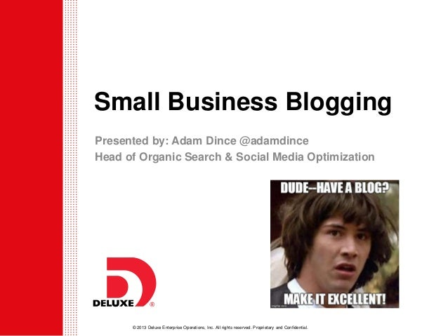 © 2013 Deluxe Enterprise Operations, Inc. All rights reserved. Proprietary and Confidential. Small Business Blogging Prese...