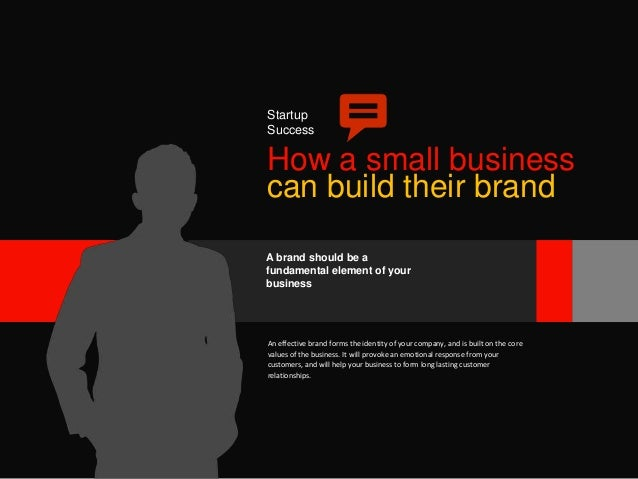Startup Success  How a small business can build their brand A brand should be a fundamental element of your business  An e...