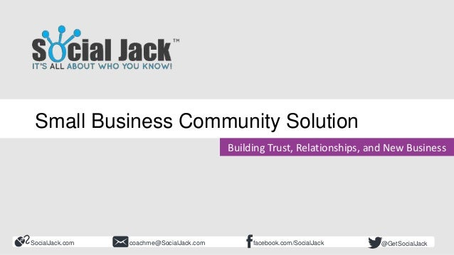 SocialJack.com facebook.com/SocialJackcoachme@SocialJack.com @GetSocialJack Building Trust, Relationships, and New Busines...